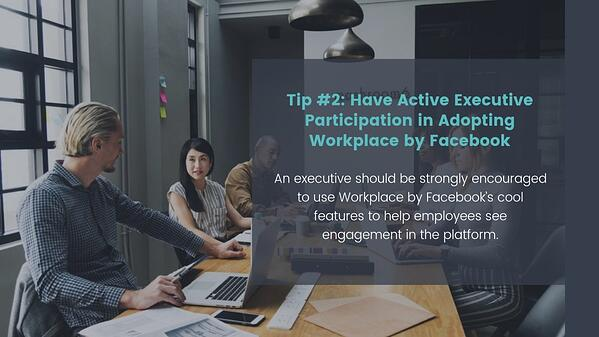 Have Active C-Level or Executive Participation in Adopting Workplace by Facebook
