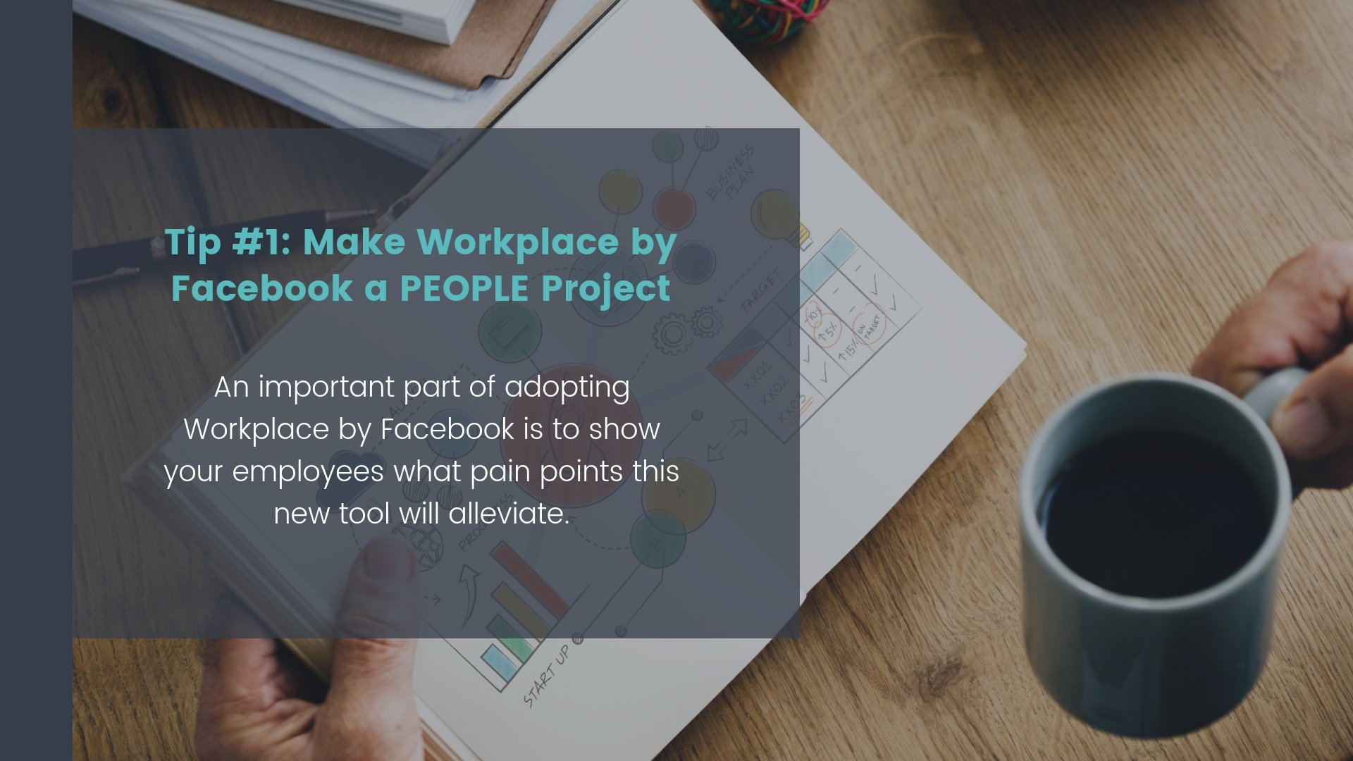 Tip #1: Make Workplace by Facebook a PEOPLE Project