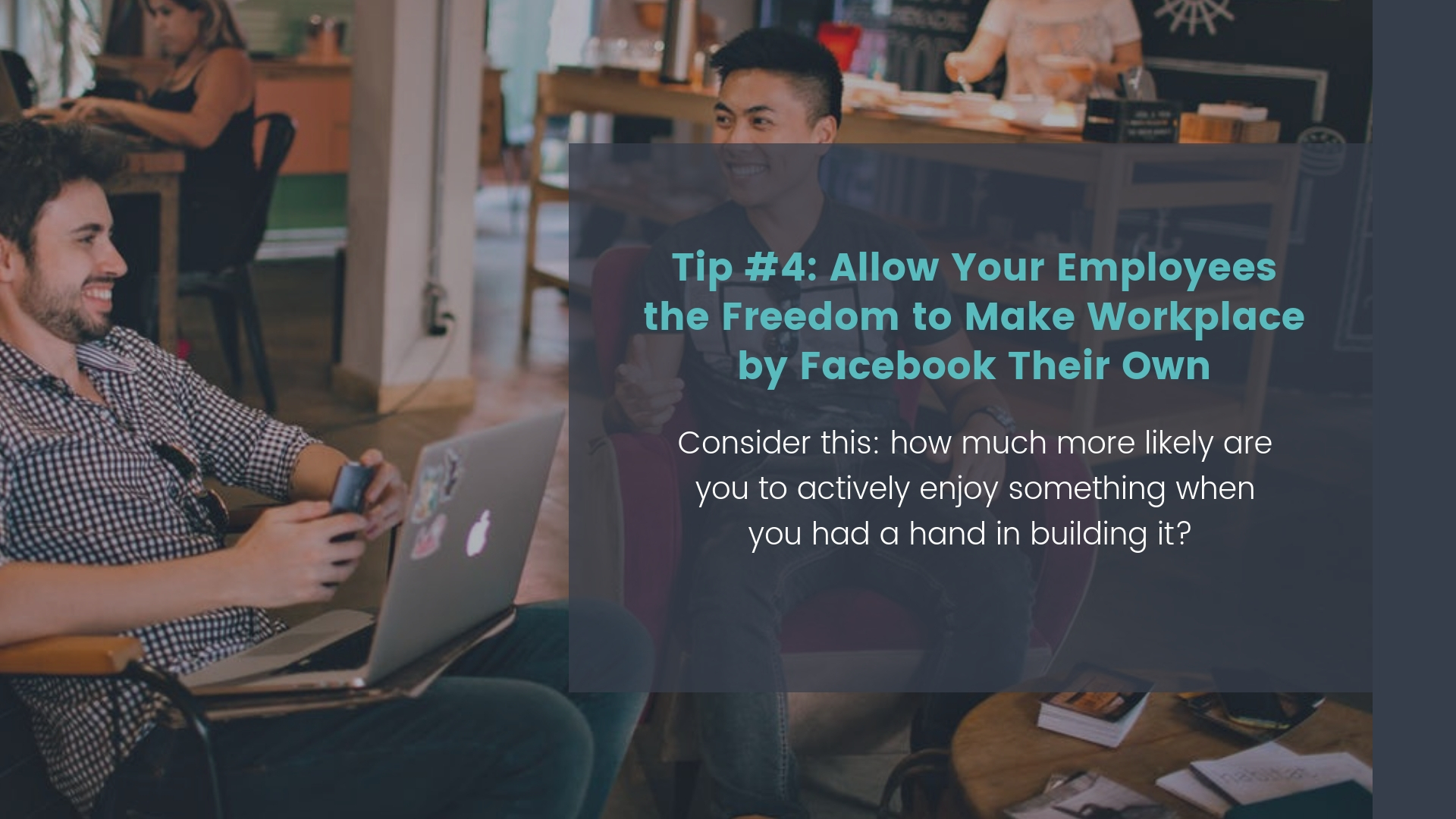 Tip #4: Allow Your Employees the Freedom to Make Workplace by Facebook Their Own